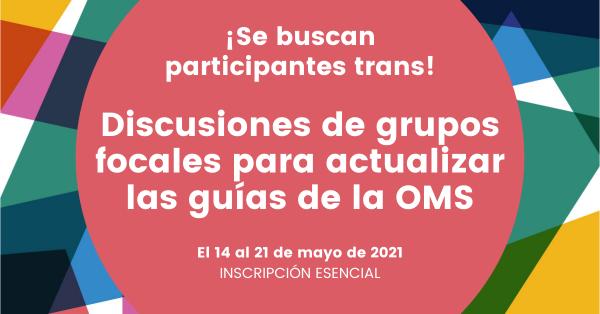 Participantes trans de grupos focales buscaron actualizar las guías de la OMS